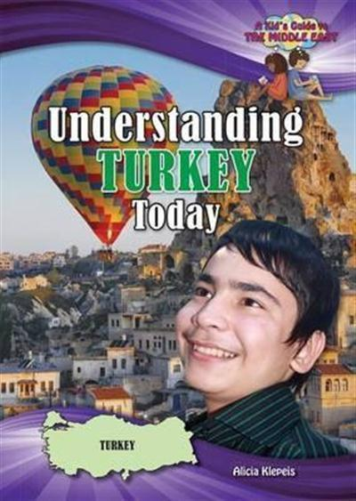 Understanding Turkey Today (Kid's Guide to the Middle East) by Alicia Klepeis