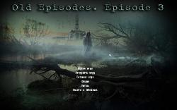S.T.A.L.K.E.R.: Shadow of Chernobyl - Old Episodes. Episode 3 (2016/RUS/MOD/RePack от SeregA-Lus)